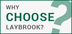 Why choose laybrook?